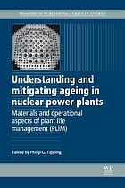 Understanding and mitigating ageing in nuclear power plants : materials and operational aspects of plant life management (PLiM)