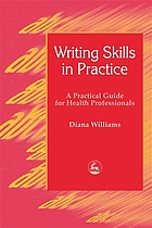 Writing skills in practice : a practical guide for health professionals