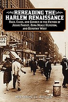 Rereading the Harlem renaissance : race, class, and gender in the fiction of Jessie Fauset, Zora Neale Hurston, and Dorothy West