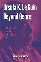 Ursula K. Le Guin, beyond genre : fiction for children and adults