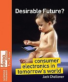 Desirable future? : consumer electronics in tomorrow's world