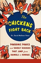 The chickens fight back : pandemic panics and deadly diseases that jump from animals to humans