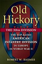Old Hickory, the 30th Division : the top-rated American infantry Division in Europe in World War II