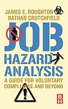 Job hazard analysis : a guide for voluntary compliance and beyond : from hazard to risk : transforming the JHA from a tool to a process