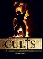 Cults : secret sects and false prophets