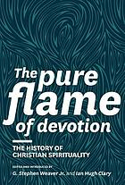 The pure flame of devotion : the history of Christian spirituality : essays in honour of Michael A.G. Haykin