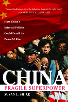 China : fragile superpower ; [how China's internal politics could derail its peaceful rise]