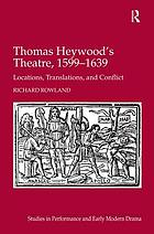 Thomas Heywood's theatre, 1599-1639 : locations, translations, and conflict