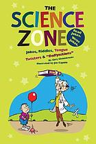 The science zone : jokes, riddles, tongue twisters &