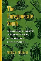 The unregenerate South : the agrarian thought of John Crowe Ransom, Allen Tate, and Donald Davidson