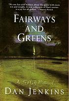 Fairways and greens : the best golf writing of Dan Jenkins