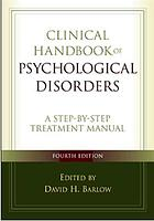Clinical handbook of psychological disorders : a step-by-step treatment manual