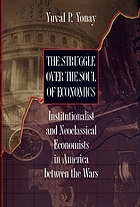 The struggle over the soul of economics : institutionalist and neoclassical economists in America between the wars