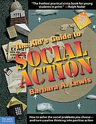 The kid's guide to social action : how to solve the social problems you choose--and turn creative thinking into positive action