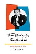 Three chords for beauty's sake : the life of Artie Shaw