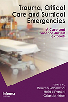 Trauma, critical care and surgical emergencies : a case and evidence-based textbook