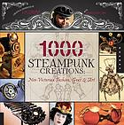 1000 steampunk creations : [neo-Victorian fashion, gear & art]