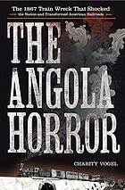 The Angola horror : the 1867 train wreck that shocked the nation and transformed American railroads