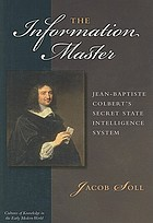 The information master : Jean-Baptiste Colbert's secret state intelligence system