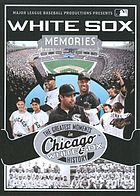 White Sox memories : the greatest moments in Chicago White Sox history