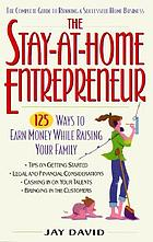 The stay-at-home entrepreneur : 125 ways to earn money while raising your family