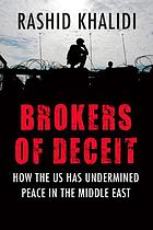 Brokers of deceit : how the US has undermined peace in the Middle East