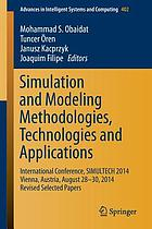 Simulation and modeling methodologies, technologies and applications : International Conference, SIMULTECH 2014 Vienna, Austria, August 28-30, 2014, revised selected papers