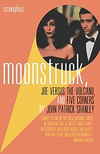 Moonstruck ; Joe versus the volcano ; and, Five corners : screenplays
