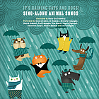 It's raining cats and dogs! : sing-along animal songs
