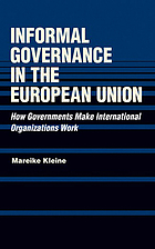 Informal governance in the European Union : how governments make international organizations work