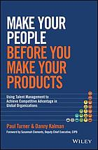 Make your people before you make your products : using talent management to achieve competitive advantage in global organizations