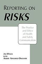 Reporting on risks : the practice and ethics of health and safety communication