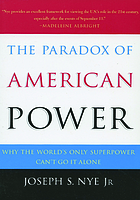 The paradox of American power : why the world's only superpower can't go it alone