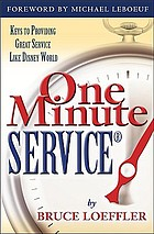 One minute service : keys to providing great service like Disney World