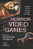 Horror video games : essays on the fusion of fear and play