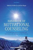 Handbook of motivational counseling : goal-based approaches to assessment and intervention with addiction and other problems