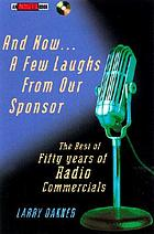 And now a few laughs from our sponsor : the best of fifty years of radio commercials