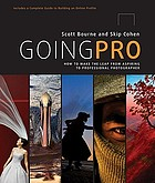 Going pro : how to make the leap from aspiring to professional photographer : the photographer's complete guide to building an online profile from the ground up