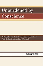 Unburdened by conscience : a black people's collective account of America's ante-bellum South and the aftermath
