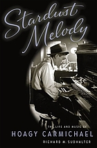 Starduster : the life and music of Hoagy Carmichael