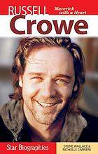 Russell Crowe : maverick with a heart