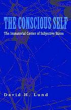 The conscious self : the immaterial center of subjective states