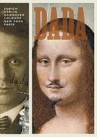 Dada : Zurich, Berlin, Hannover, Cologne, New York, Paris