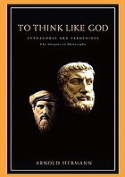 To think like God : Pythagoras and Parmenides, the origins of philosophy