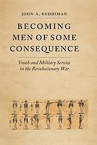 Becoming men of some consequence : youth and military service in the Revolutionary War