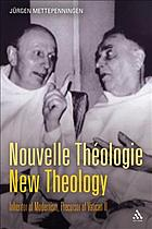 Nouvelle théologie - new theology : inheritor of modernism, precursor of Vatican II
