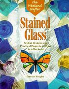 Stained glass : stylish designs and practical projects to make in a weekend
