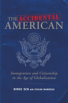 The accidental American : immigration and citizenship in the age of globalization