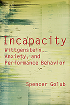 Incapacity : Wittgenstein, anxiety, and performance behavior