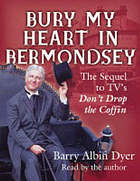 Bury my heart in Bermondsey : [the sequel to TV's Don't drop the coffin]